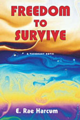 Freedom to Survive: A Visionary Novel (Paperback)