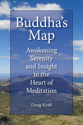 Buddha'S Map: His Original Teachings on Awakening, Ease, and Insight in the Heart of Meditation (Paperback)