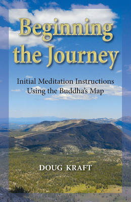Beginning the Journey: Initial Meditation Instructions Using the Buddha's Map (Paperback)
