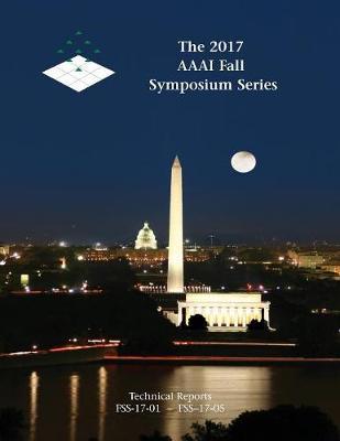 The 2017 AAAI Fall Symposium Series (Paperback)