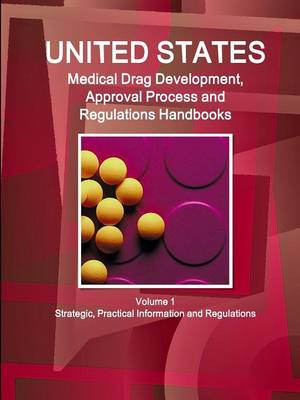Us Medical Drugs Development, Approval Process and Regulations Handbook Volume 1 Strategic, Practical Information and Regulations (Paperback)