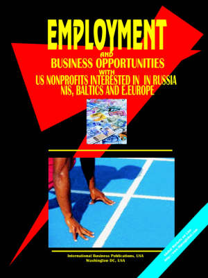 Employment & Business Opportunities with Us Non Profit Organizations Interested in Russia, NIS, Baltic's and E. Europe Handbook (Paperback)