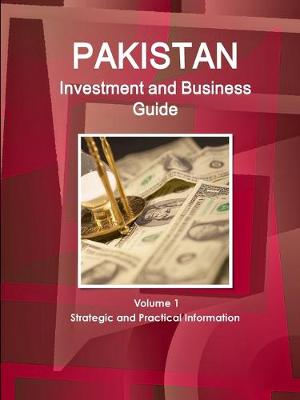 Pakistan Investment and Business Guide Volume 1 Strategic and Practical Information (Paperback)