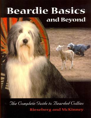 Beardie Basics and Beyond: The Complete Guide to Bearded Collies (Paperback)