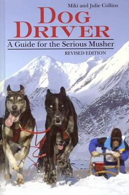 Dog Driver: A Guide for the Serious Musher (Paperback)