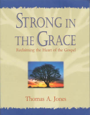 Strong in the Grace: Reclaiming the Heart of the Gospel (Paperback)
