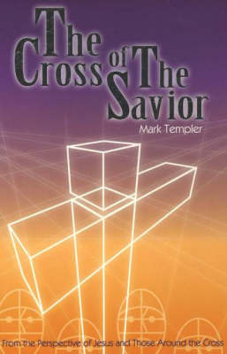 The Cross of the Savior: From the Perspective of Jesus and Those Around the Cross (Paperback)
