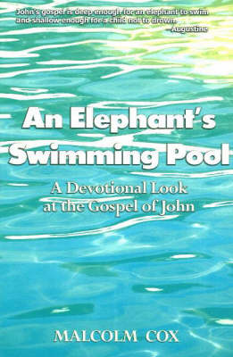 An Elephant's Swimming Pool: A Devotional Look at the Gospel of John (Paperback)