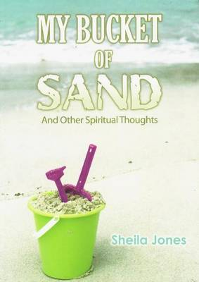 My Bucket of Sand: and Other Spiritual Thoughts (Paperback)