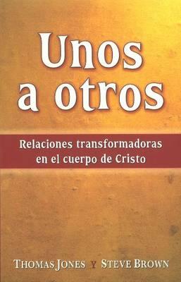 Unos a Otros: Relaciones Transformadoras (Paperback)