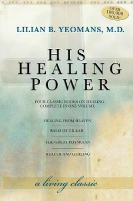 His Healing Power: The Four Classic Books on Healing Complete in One Volume (Paperback)