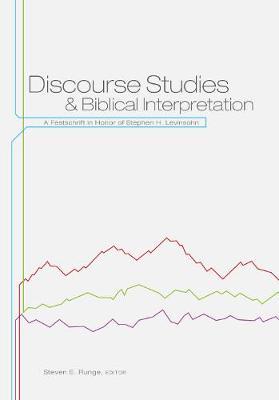 Discourse Studies and Biblical Interpretation: A Festschrift in Honor of Stephen H. Levinsohn (Paperback)