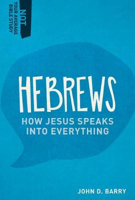 Hebrews: How Jesus Speaks Into Everything - Not Your Average Bible Study (Paperback)