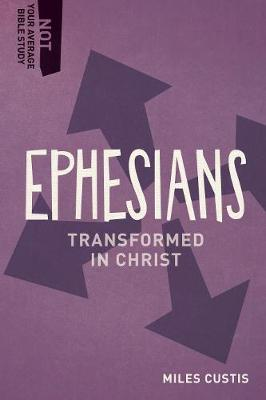 Ephesians: Transformed in Christ - Not Your Average Bible Study (Paperback)