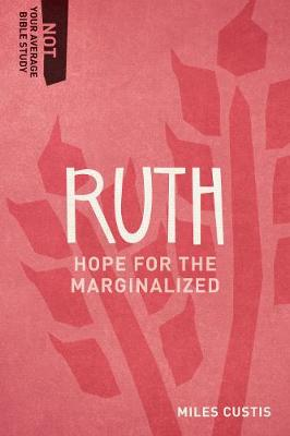Ruth: Hope for the Marginalized - Not Your Average Bible Study (Paperback)