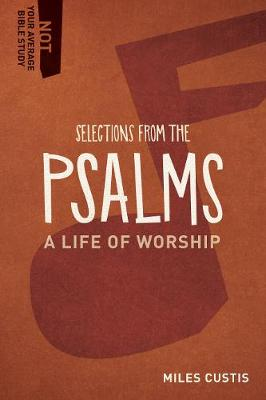 Selections from the Psalms: A Life of Worship - Not Your Average Bible Study (Paperback)