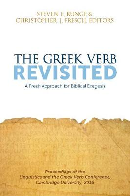 The Greek Verb Revisited: A Fresh Approach for Biblical Exegesis (Paperback)