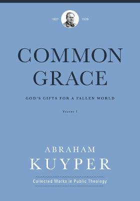 Common Grace (Volume 1): God's Gifts for a Fallen World - Abraham Kuyper Collected Works in Public Theology (Hardback)