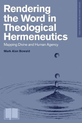 Rendering the Word in Theological Hermeneutics: Mapping Divine and Human Agency - Studies in Historical and Systematic Theology (Paperback)
