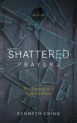 Shattered Prayers: The Testing of a Father's Faith (Paperback)
