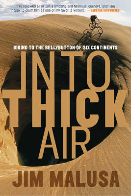 Into Thick Air: Biking to the Bellybutton of Six Continents (Paperback)