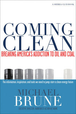 Coming Clean: Breaking America's Addiction to Oil and Coal (Paperback)
