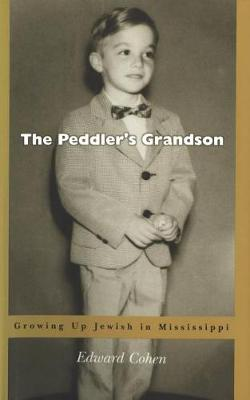 The Peddler's Grandson: Growing Up Jewish in Mississippi (Hardback)