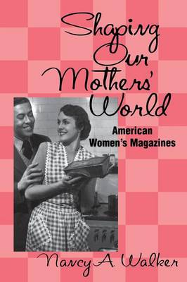 Shaping Our Mothers' World: American Women's Magazines (Paperback)