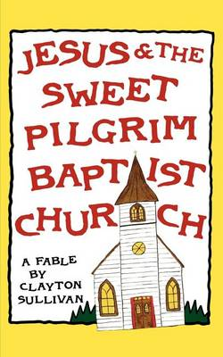 Jesus and the Sweet Pilgrim Baptist Church (Paperback)