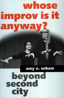Whose Improv Is It Anyway?: Beyond Second City (Hardback)