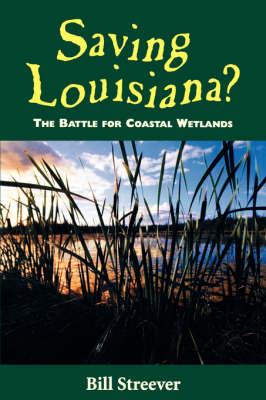 Saving Louisiana? The Battle for Coastal Wetlands (Paperback)