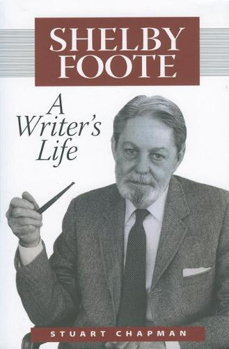 Shelby Foote: A Writer's Life (Hardback)