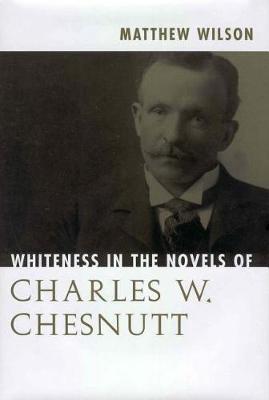 Whiteness in the Novels of Charles W. Chesnutt (Hardback)