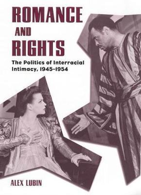 Romance and Rights: The Politics of Interracial Intimacy, 1945-1954 (Hardback)