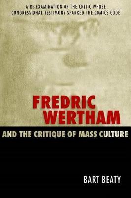Fredric Wertham and the Critique of Mass Culture (Hardback)