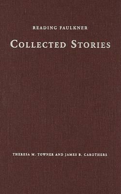 Reading Faulkner: Collected Stories (Hardback)