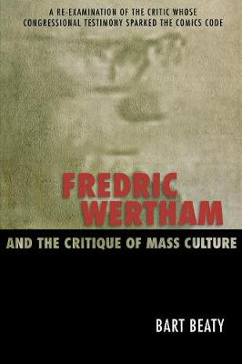 Fredric Wertham and the Critique of Mass Culture (Paperback)