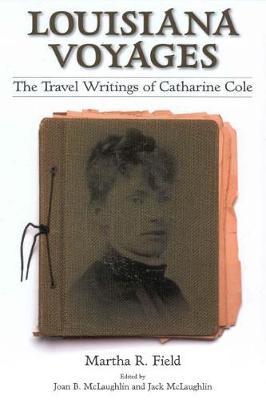 Louisiana Voyages: The Travel Writings of Catharine Cole (Hardback)