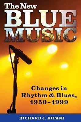 The New Blue Music: Changes in Rhythm & Blues, 1950-1999 (Hardback)