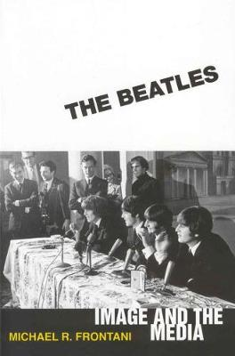 The Beatles: Image and the Media (Hardback)