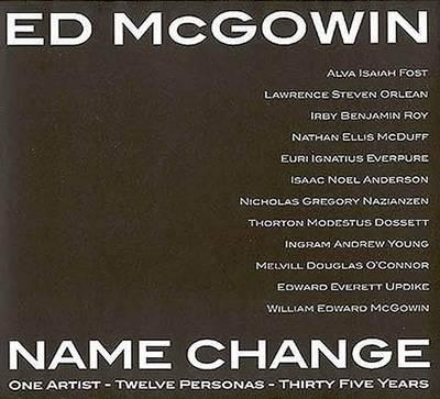 Ed McGowin, Name Change: One Artist, Twelve Personas, Thirty-five Years (Hardback)