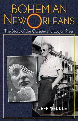 Bohemian New Orleans: The Story of the Outsider and Loujon Press (Hardback)