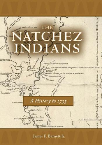 The Natchez Indians: A History to 1735 (Hardback)