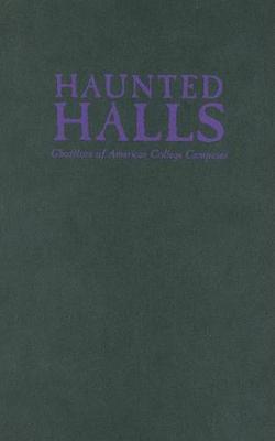 Haunted Halls: Ghostlore of American College Campuses (Hardback)