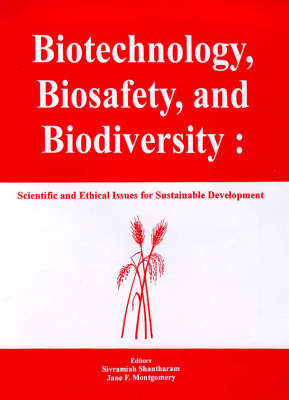 Biotechnology, Biosafety, and Biodiversity: Scientific and Ethical Issues for Sustainable Development (Hardback)
