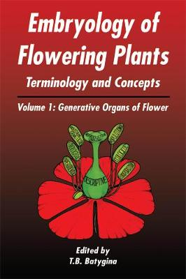 Embryology of Flowering Plants: Terminology and Concepts, Vol. 1: Generative Organs of Flower - Embryology of Flowering Plants (Hardback)