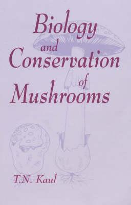 Biology and Conservation of Mushrooms (Hardback)