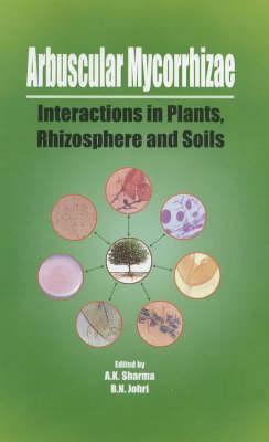 Arbuscular Mycorrhizae: Interactions in Plants, Rhizosphere and Soils (Hardback)