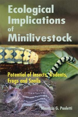 Ecological Implications of Minilivestock: Potential of Insects, Rodents, Frogs and Sails (Hardback)
