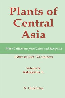 Plants of Central Asia - Plant Collection from China and Mongolia, Vol. 8c:: Astragalus L. - Plants of Central Asia (Hardback)